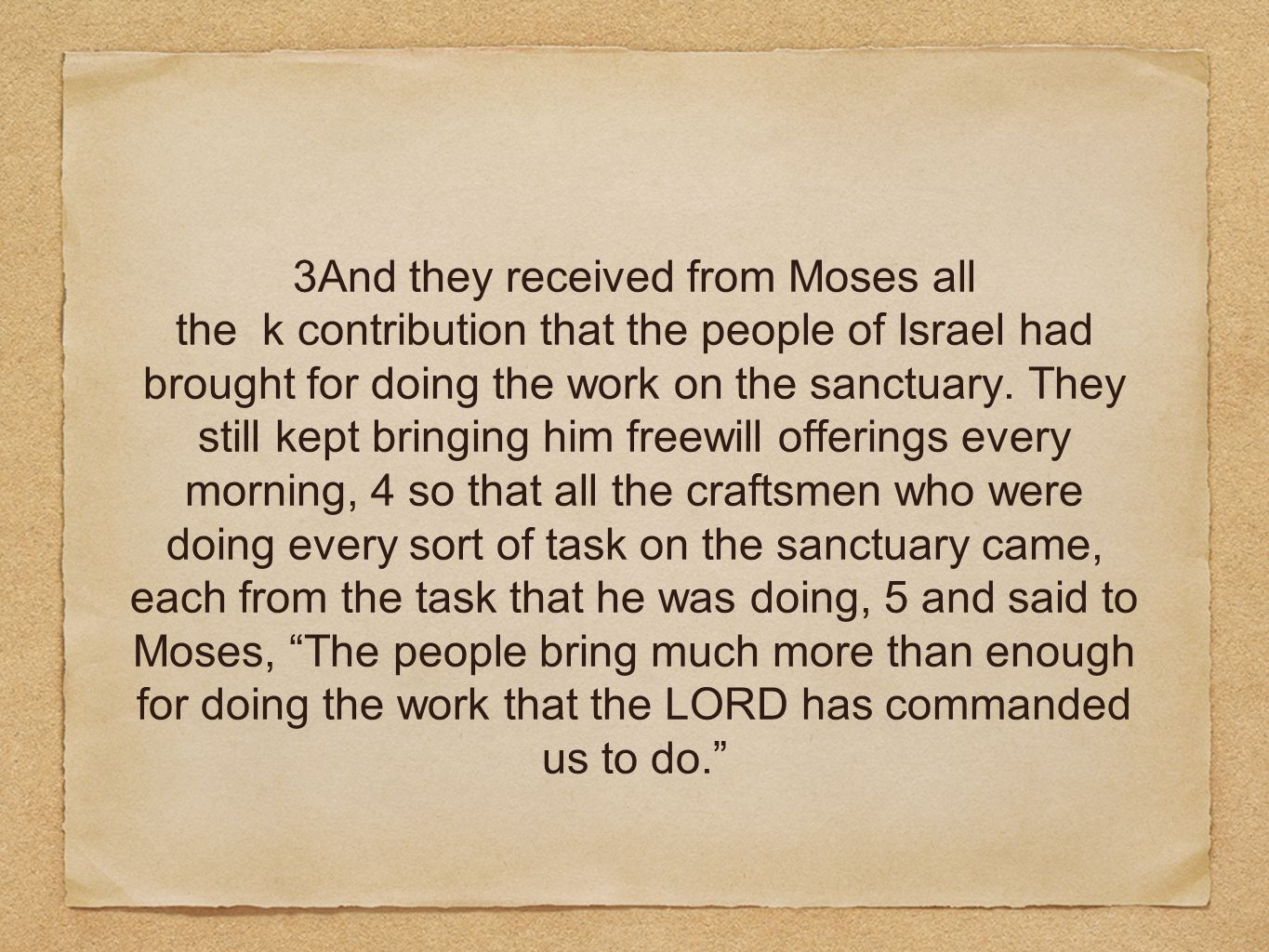 3And they received from Moses all the k contribution that the people of Israel had brought for doing the work on the sanctuary.