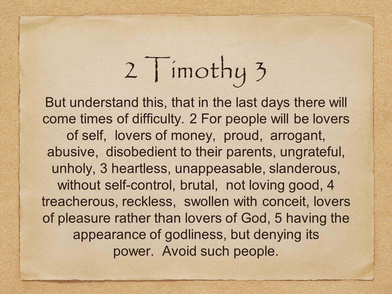 2 Timothy 3 But understand this, that in the last days there will come times of difficulty.