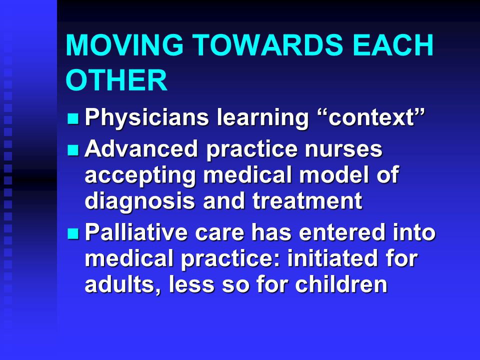 "MOVING TOWARDS EACH OTHER Physicians learning ""context"" Physicians learning ""context"" Advanced practice nurses accepting medical model of diagnosis an"