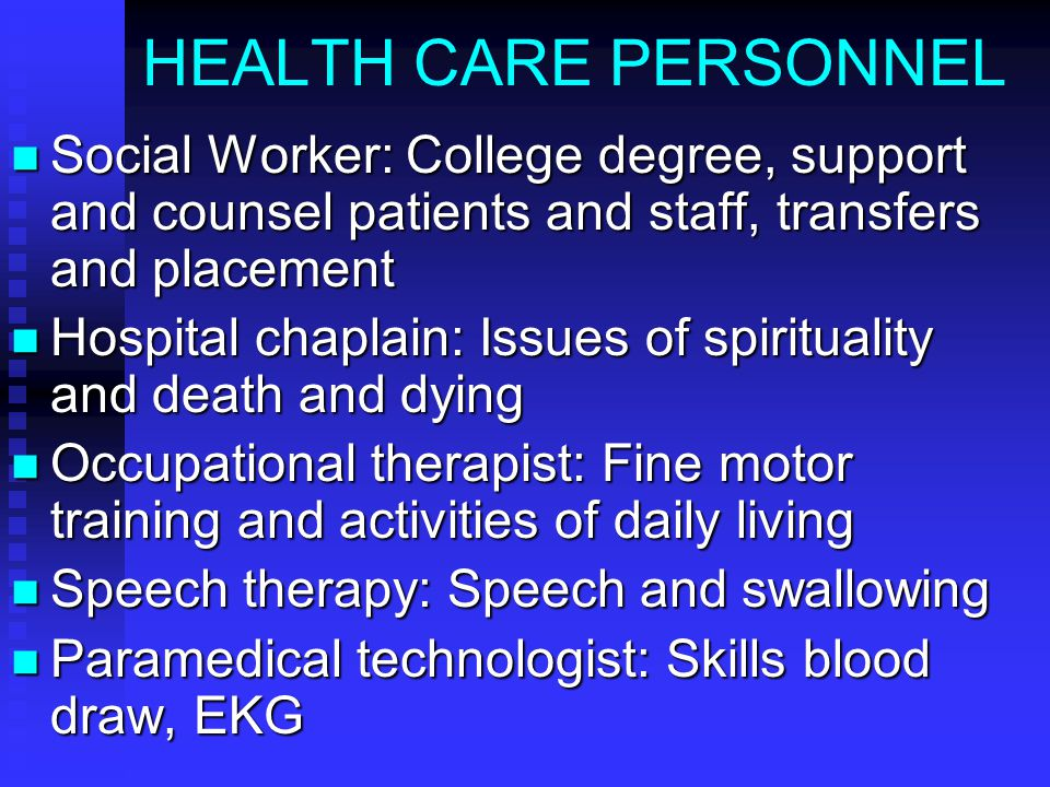 HEALTH CARE PERSONNEL Social Worker: College degree, support and counsel patients and staff, transfers and placement Social Worker: College degree, su