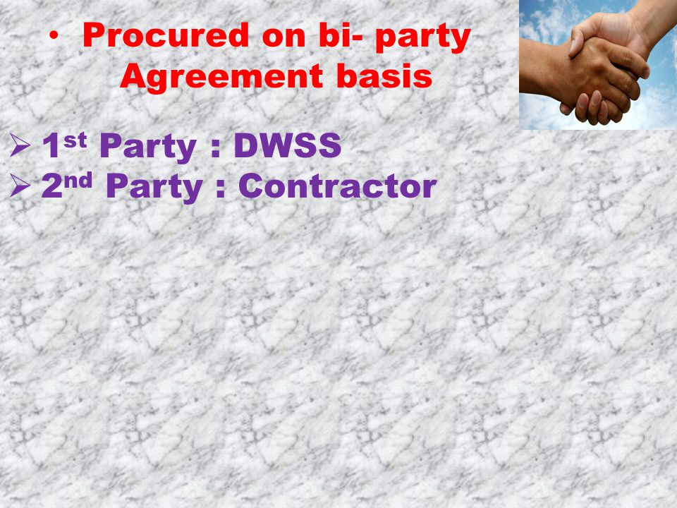  1 st Party: DWSS  2 nd Party : Contractor Procured on bi- party Agreement basis