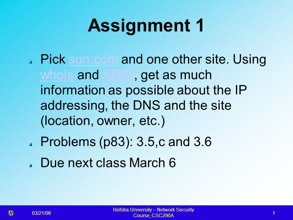 03/21/06 Hofstra University – Network Security Course, CSC290A 1 Assignment 1 Pick sun.com and one other site.