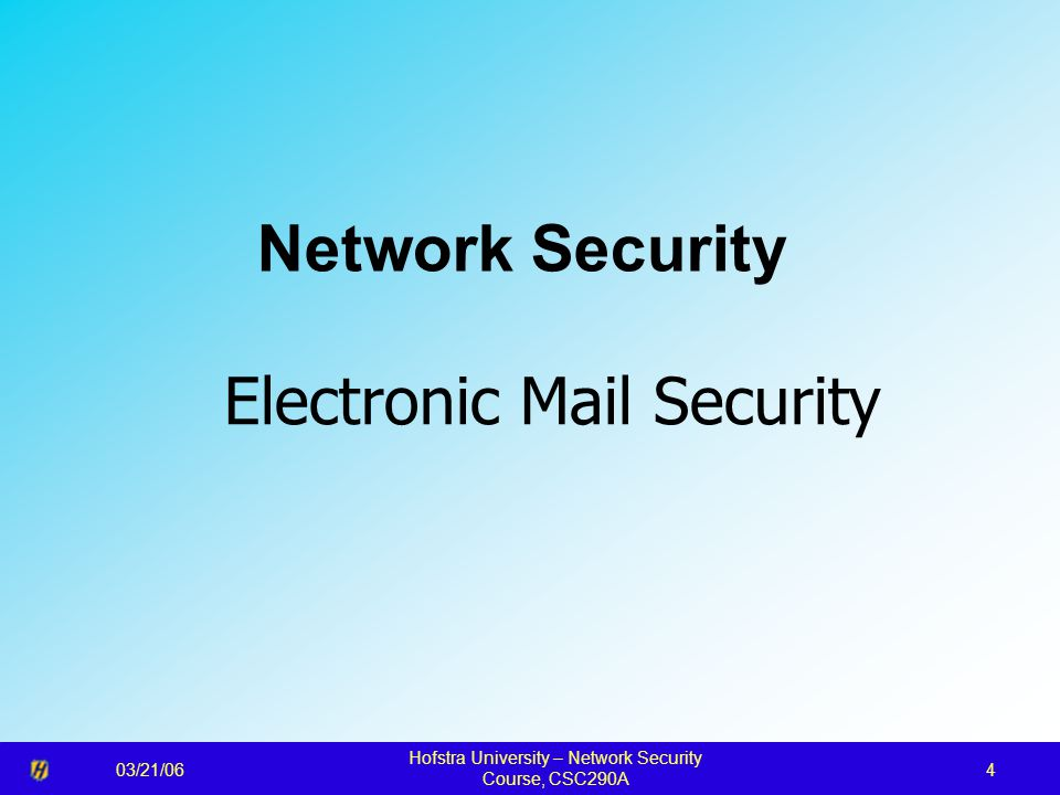 03/21/06 Hofstra University – Network Security Course, CSC290A 4 Network Security Electronic Mail Security