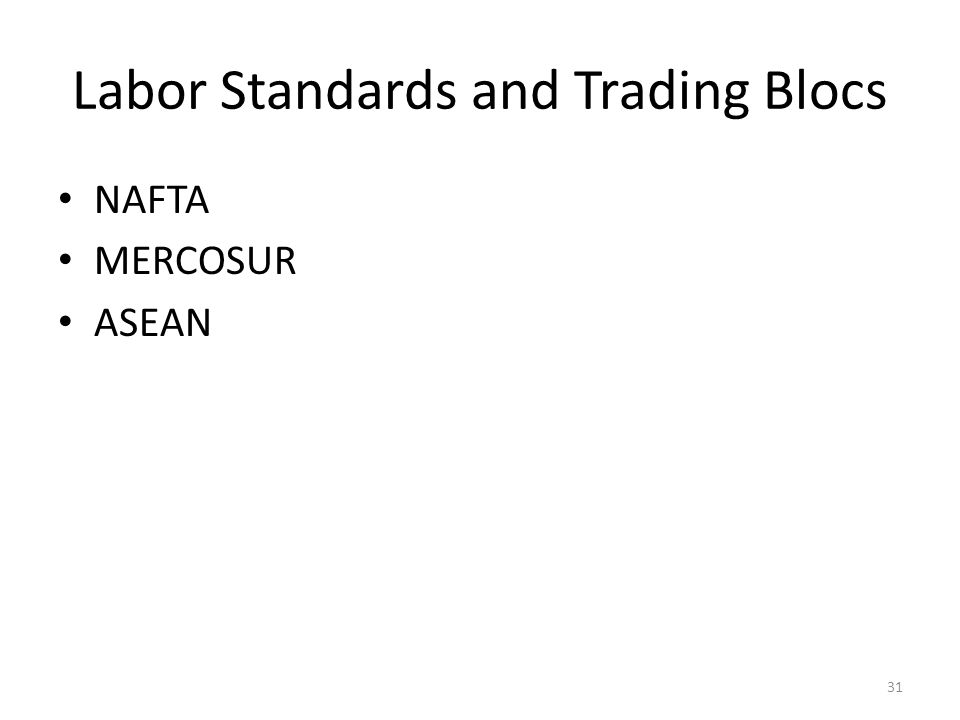 Labor Standards and Trading Blocs NAFTA MERCOSUR ASEAN 31