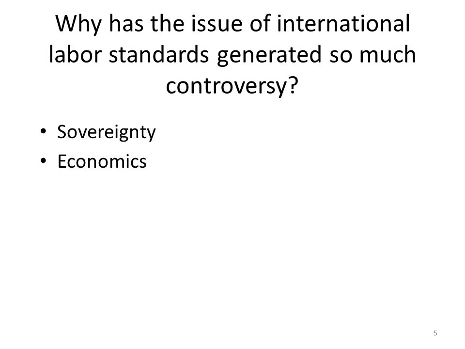 55 Why has the issue of international labor standards generated so much controversy? Sovereignty Economics