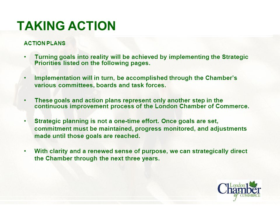 TAKING ACTION ACTION PLANS Turning goals into reality will be achieved by implementing the Strategic Priorities listed on the following pages.