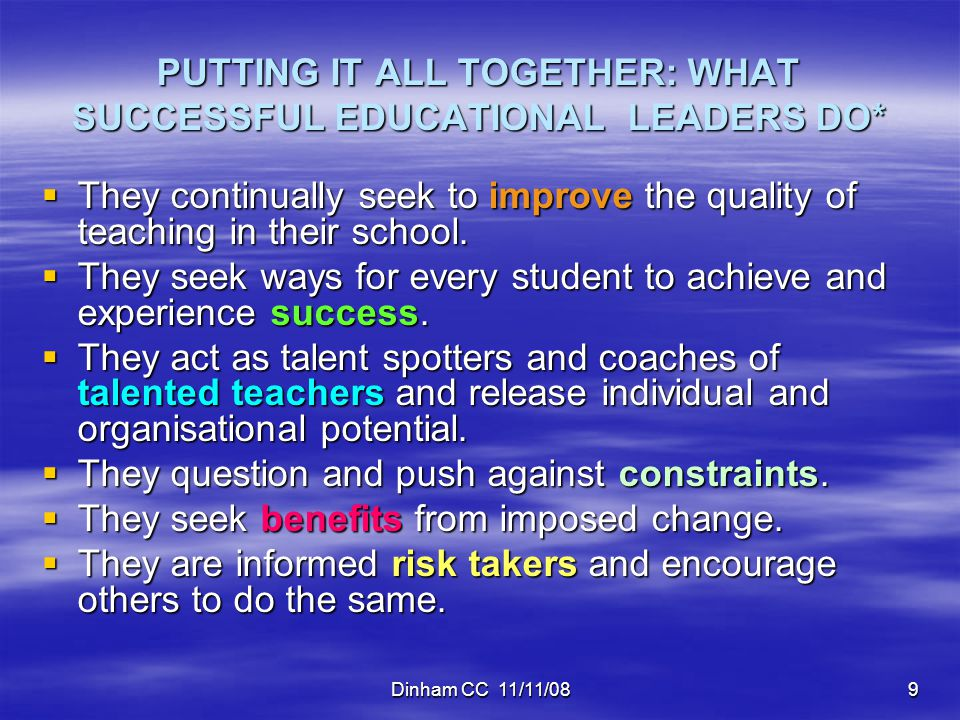 Dinham CC 11/11/0810 PUTTING IT ALL TOGETHER: WHAT SUCCESSFUL EDUCATIONAL LEADERS DO*  They have a positive attitude and seek to drive out negativity.