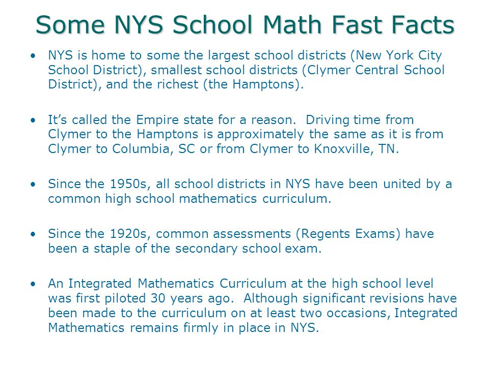 Some NYS School Math Fast Facts NYS is home to some the largest school districts (New York City School District), smallest school districts (Clymer Central School District), and the richest (the Hamptons).