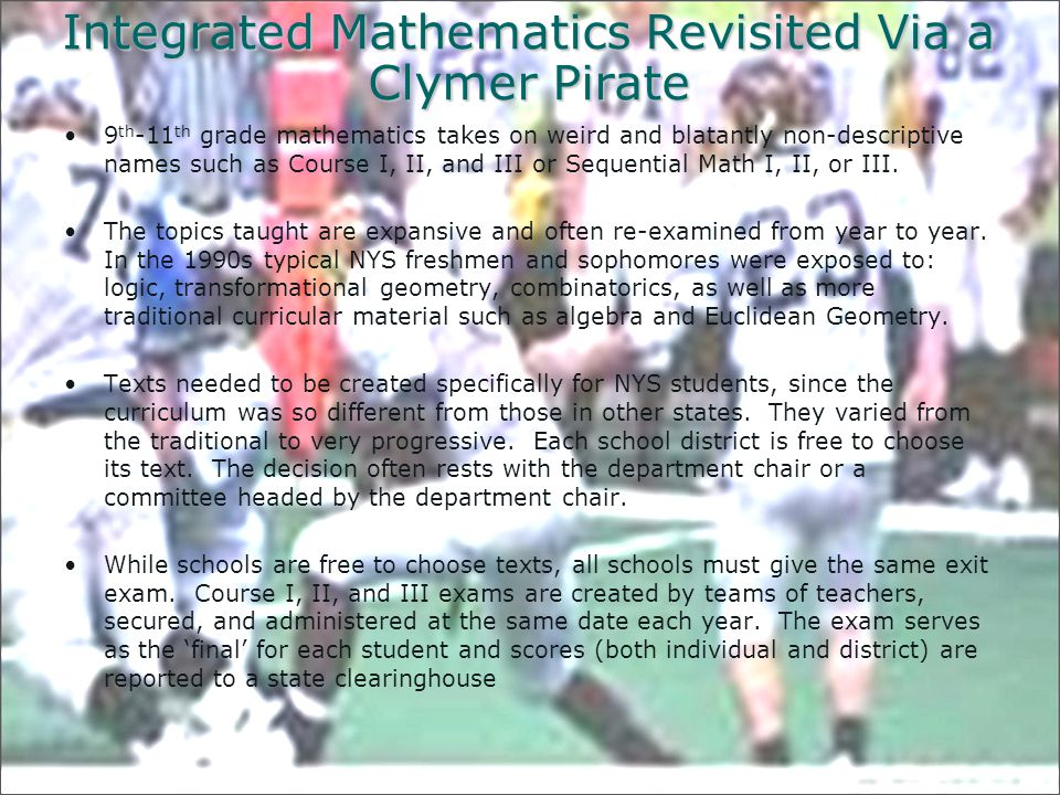 Some Examples of 1990s Integrated Math Regents Exams in NYS You can trace the history of NYS Integrated math through its exit exams: http://www.nysl.nysed.gov/regentsexams.htm