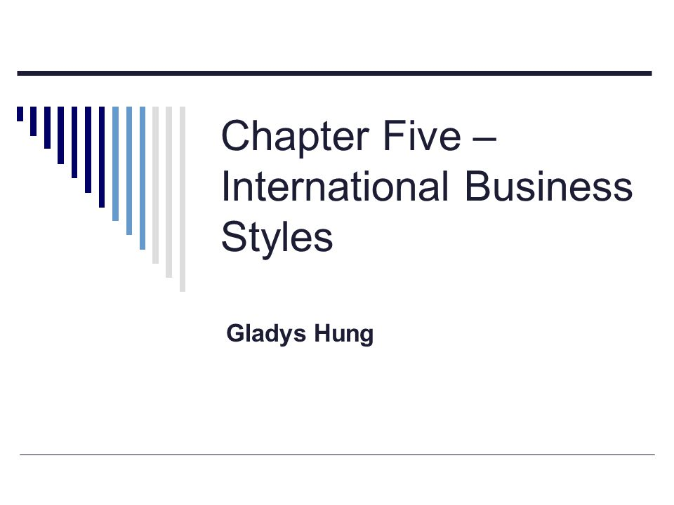 Chapter Five – International Business Styles Gladys Hung