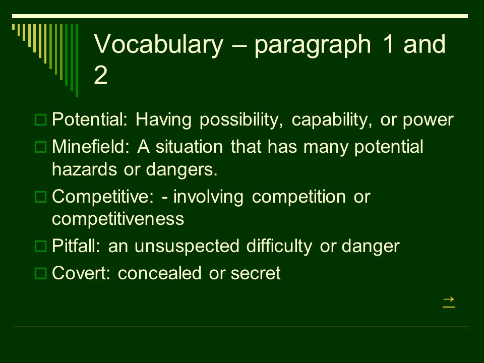 Vocabulary – paragraph 1 and 2  Potential: Having possibility, capability, or power  Minefield: A situation that has many potential hazards or dangers.