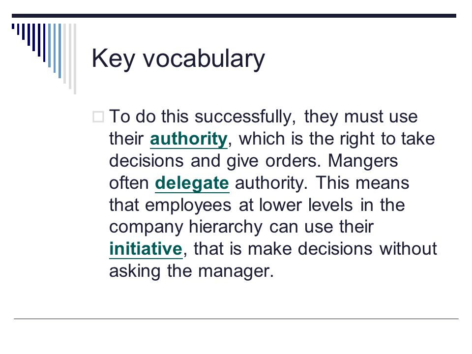 Key vocabulary  To do this successfully, they must use their authority, which is the right to take decisions and give orders.