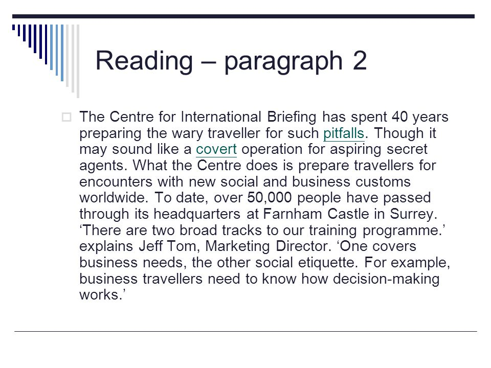 Reading – paragraph 2  The Centre for International Briefing has spent 40 years preparing the wary traveller for such pitfalls.