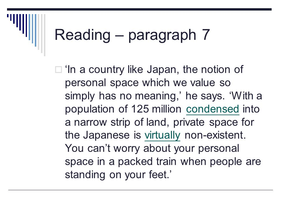 Reading – paragraph 7  'In a country like Japan, the notion of personal space which we value so simply has no meaning,' he says.