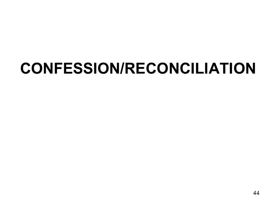 44 CONFESSION/RECONCILIATION