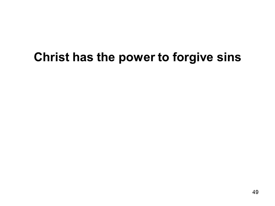 49 Christ has the power to forgive sins