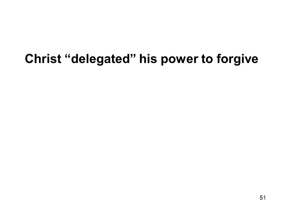 51 Christ delegated his power to forgive