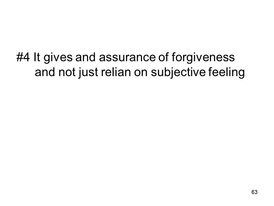63 #4 It gives and assurance of forgiveness and not just relian on subjective feeling