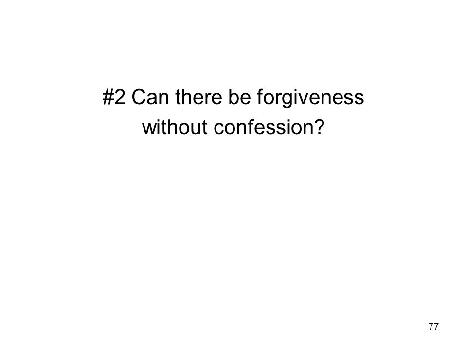 77 #2 Can there be forgiveness without confession