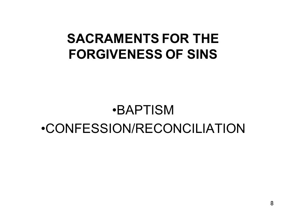 8 SACRAMENTS FOR THE FORGIVENESS OF SINS BAPTISM CONFESSION/RECONCILIATION