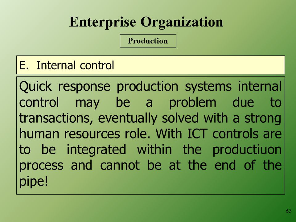 E. Internal control Quick response production systems internal control may be a problem due to transactions, eventually solved with a strong human res