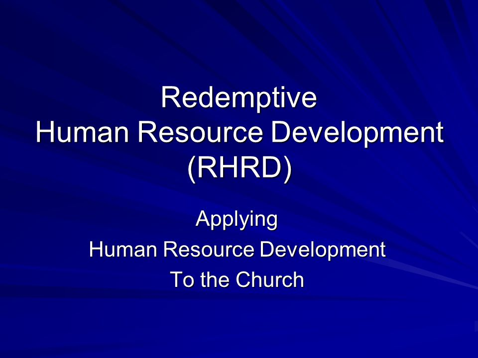 Redemptive Human Resource Development (RHRD) Applying Human Resource Development To the Church