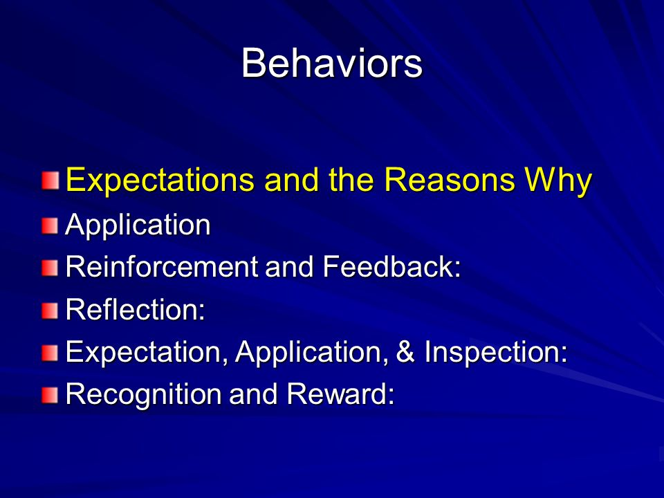 Behaviors Expectations and the Reasons Why Application Reinforcement and Feedback: Reflection: Expectation, Application, & Inspection: Recognition and