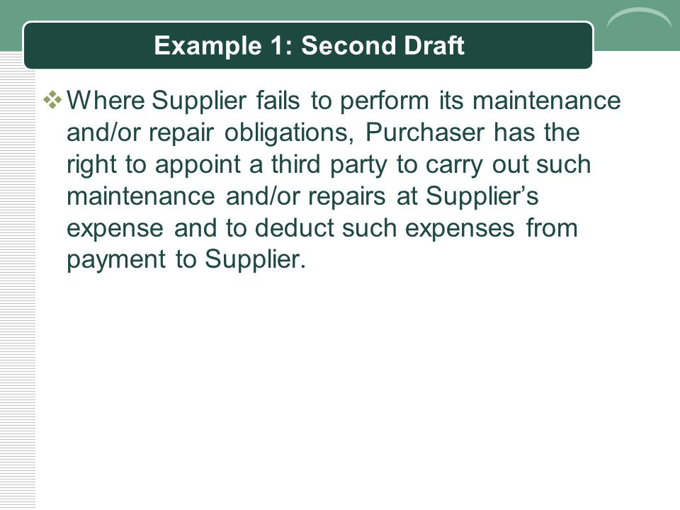 Example 1: Second Draft  Supplier shall provide maintenance and/or repair services during the period of [ ] months commencing as of the date when Purchaser signs for receipt of the Products.