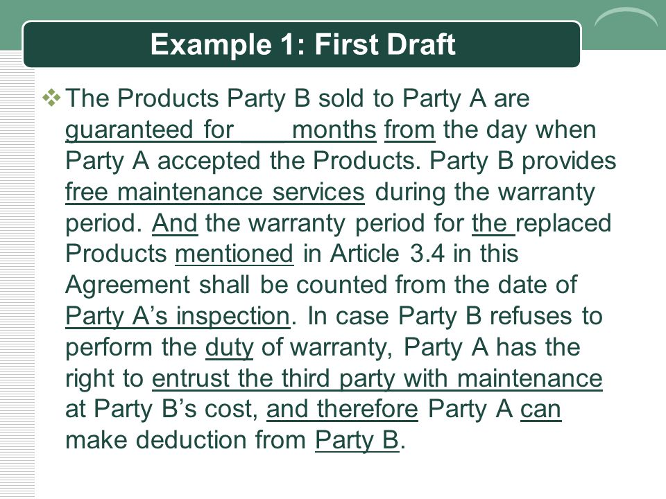 Example 1: First Draft  The Products Party B sold to Party A are guaranteed for ___ months from the day when Party A accepted the Products.