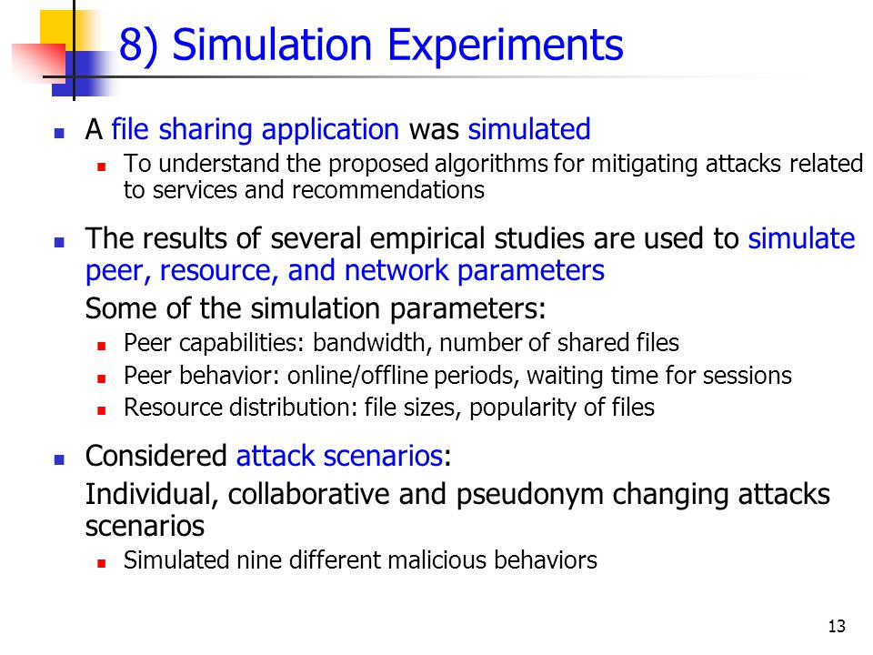 13 8) Simulation Experiments A file sharing application was simulated To understand the proposed algorithms for mitigating attacks related to services