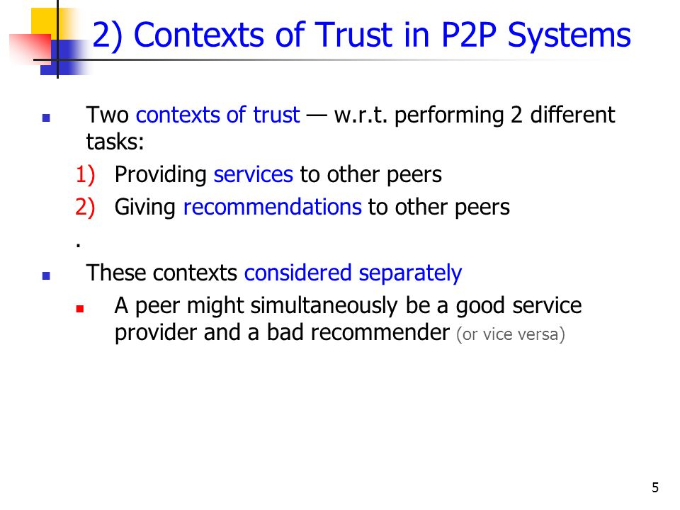 5 2) Contexts of Trust in P2P Systems Two contexts of trust — w.r.t.