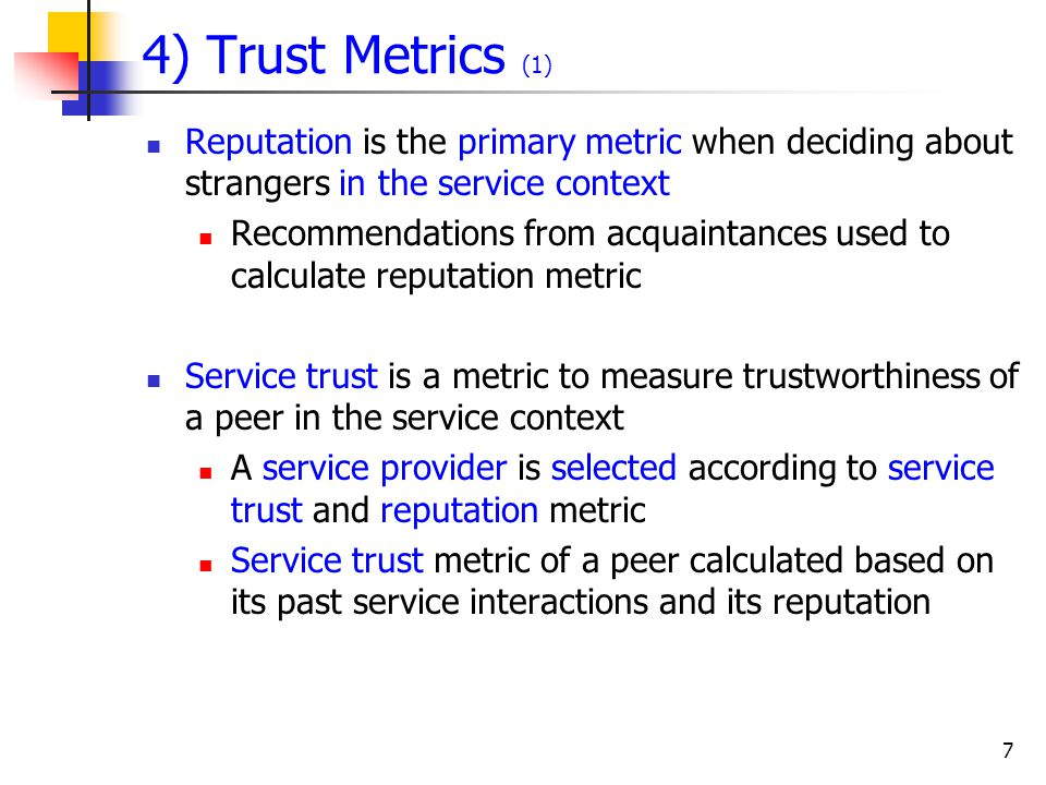 7 4) Trust Metrics (1) Reputation is the primary metric when deciding about strangers in the service context Recommendations from acquaintances used t