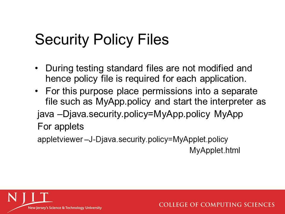 Security Policy Files During testing standard files are not modified and hence policy file is required for each application. For this purpose place pe