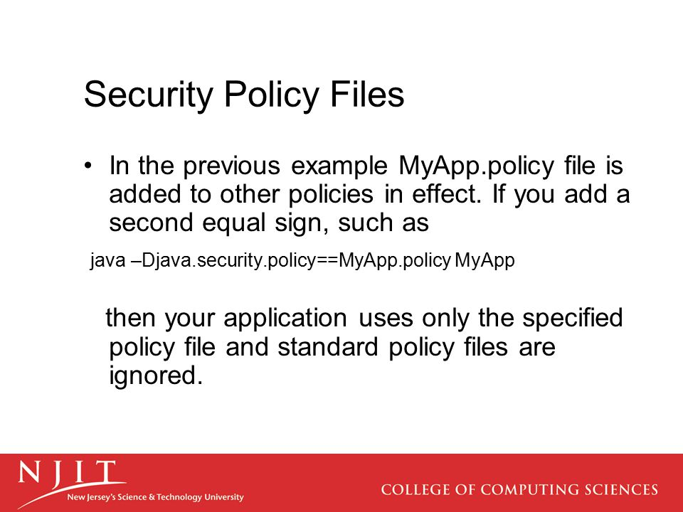Security Policy Files In the previous example MyApp.policy file is added to other policies in effect. If you add a second equal sign, such as java –Dj