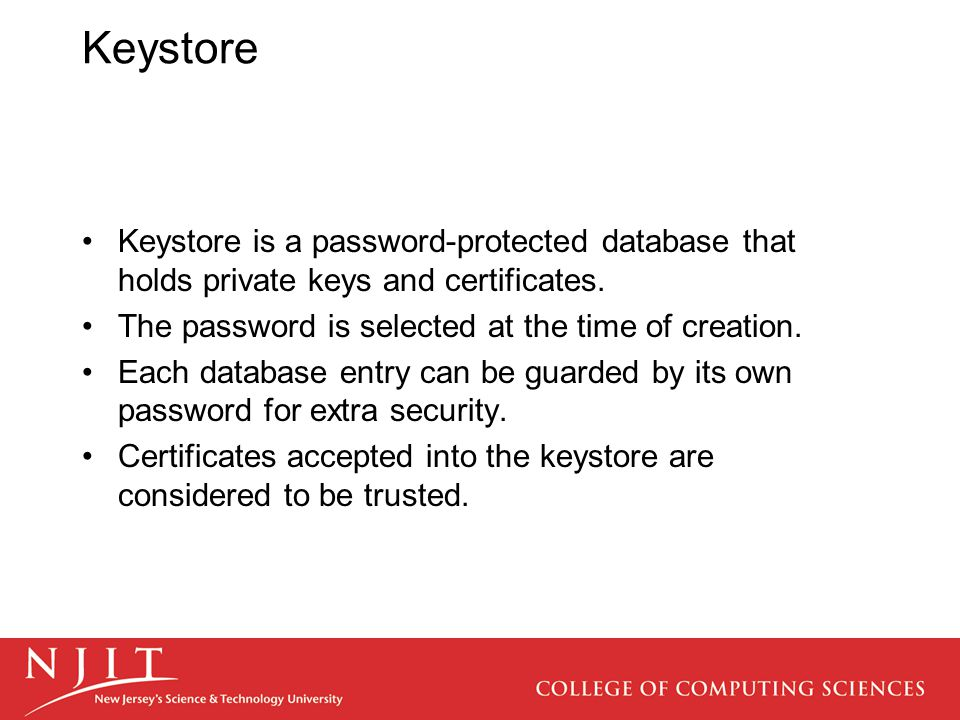 Keystore Keystore is a password-protected database that holds private keys and certificates. The password is selected at the time of creation. Each da