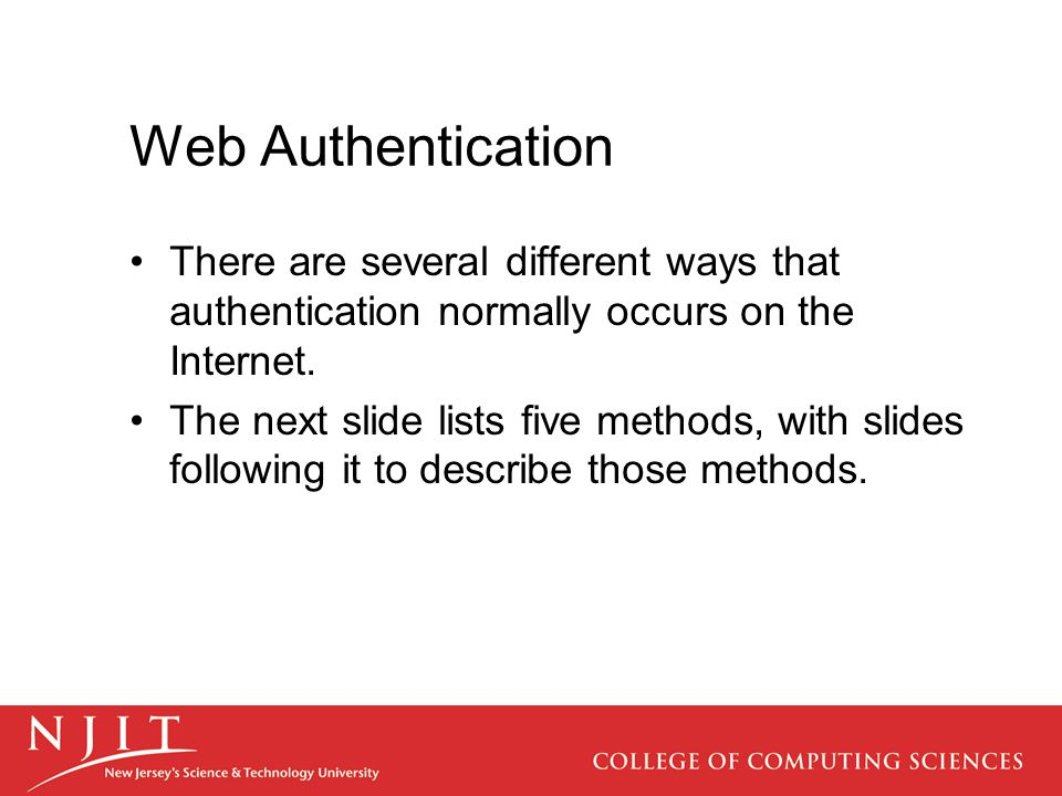 Web Authentication There are several different ways that authentication normally occurs on the Internet. The next slide lists five methods, with slide