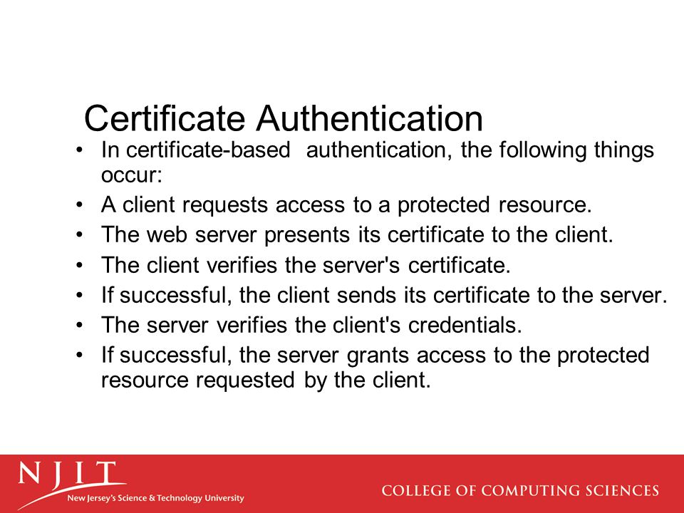In certificate-based authentication, the following things occur: A client requests access to a protected resource.