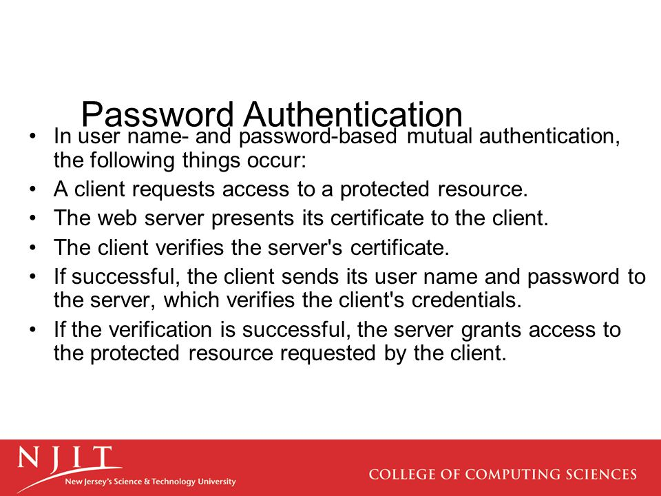 In user name- and password-based mutual authentication, the following things occur: A client requests access to a protected resource. The web server p