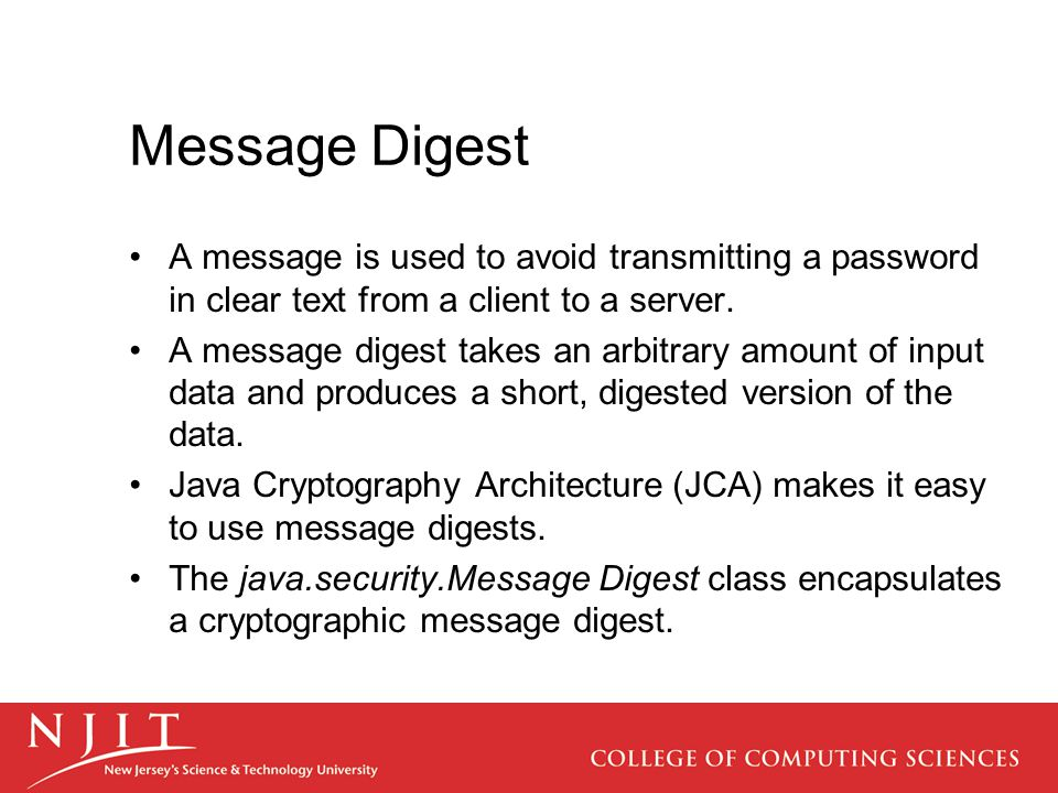 Message Digest A message is used to avoid transmitting a password in clear text from a client to a server. A message digest takes an arbitrary amount
