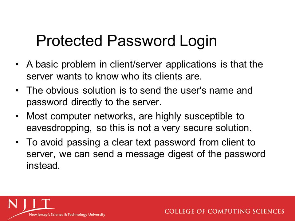 Protected Password Login A basic problem in client/server applications is that the server wants to know who its clients are.