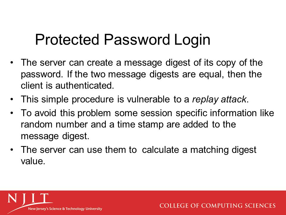 Protected Password Login The server can create a message digest of its copy of the password.
