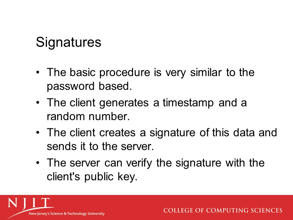 Signatures The basic procedure is very similar to the password based. The client generates a timestamp and a random number. The client creates a signa