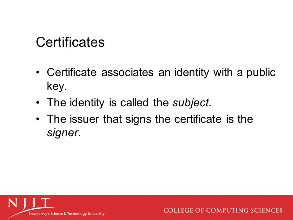 Certificates Certificate associates an identity with a public key.
