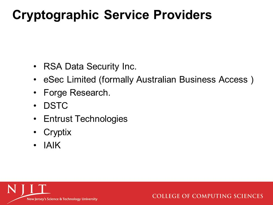 Cryptographic Service Providers RSA Data Security Inc. eSec Limited (formally Australian Business Access ) Forge Research. DSTC Entrust Technologies C