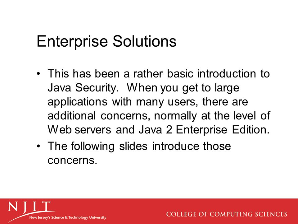 Enterprise Solutions This has been a rather basic introduction to Java Security.