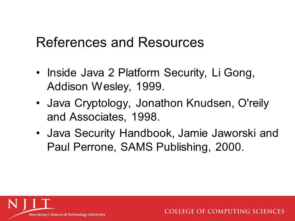 References and Resources Inside Java 2 Platform Security, Li Gong, Addison Wesley, 1999. Java Cryptology, Jonathon Knudsen, O'reily and Associates, 19