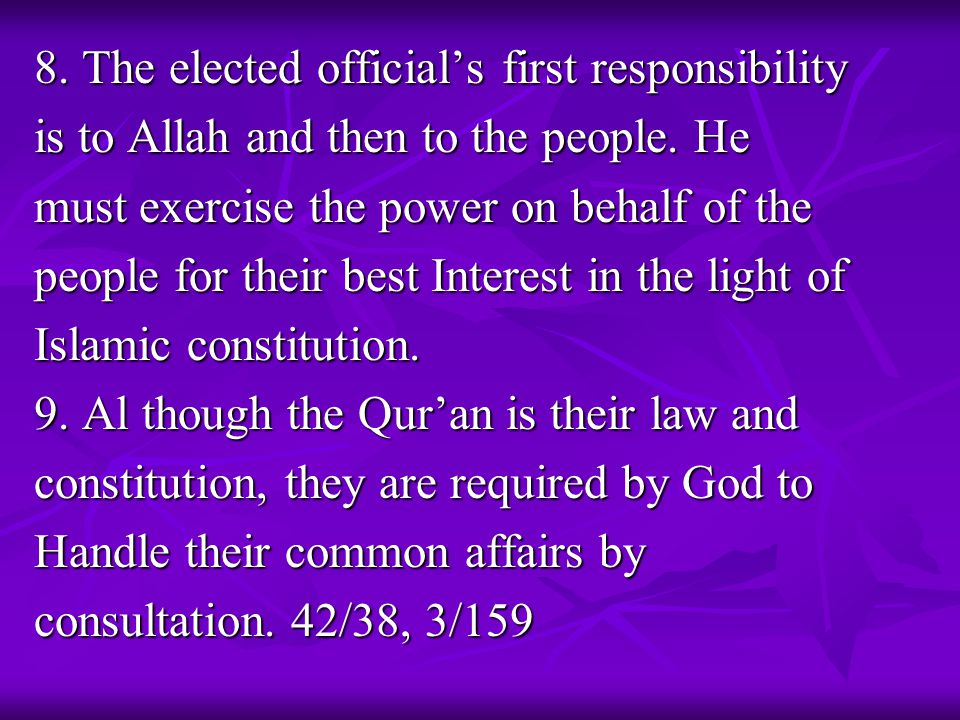 8. The elected official's first responsibility is to Allah and then to the people. He must exercise the power on behalf of the people for their best I