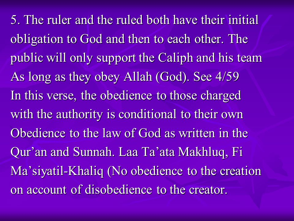 5. The ruler and the ruled both have their initial obligation to God and then to each other. The public will only support the Caliph and his team As l