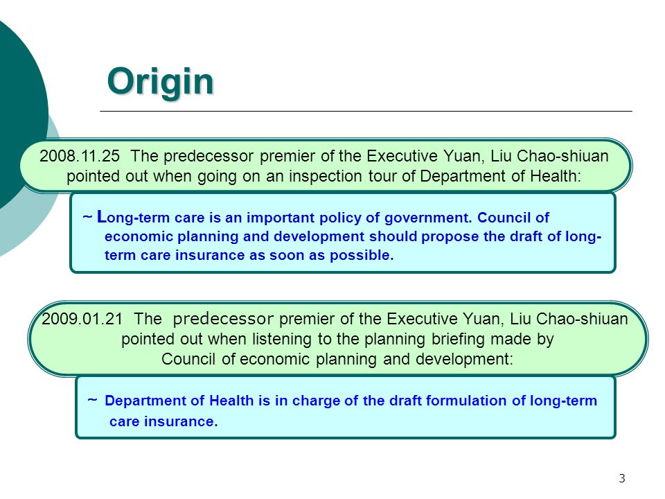 3 Origin ~ L ong-term care is an important policy of government. Council of economic planning and development should propose the draft of long- term c