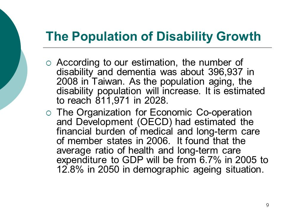 9 The Population of Disability Growth  According to our estimation, the number of disability and dementia was about 396,937 in 2008 in Taiwan. As the